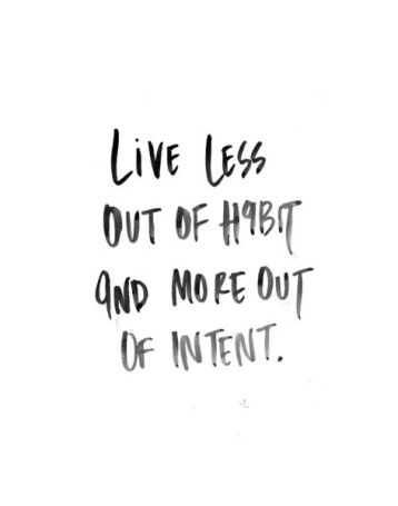 live-less-out-of-habit-and-more-out-of-intent
